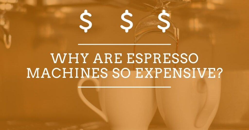 Why Are Espresso Machines So Expensive?