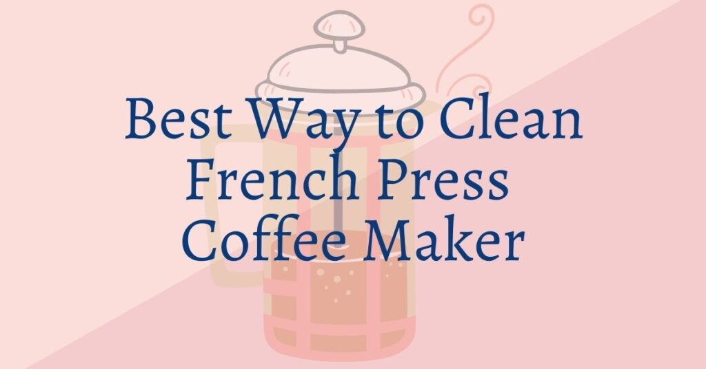 Best Way to Clean French Press Coffee Maker