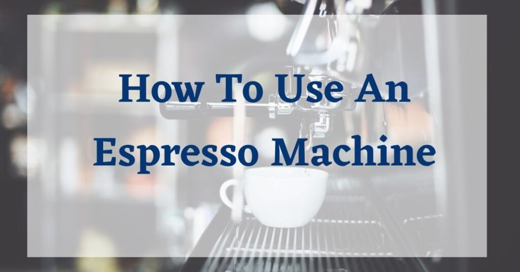 How To Use An Espresso Machine