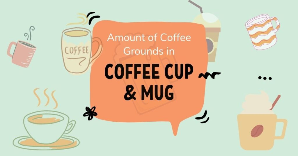 Amount of Coffee Grounds in Coffee Cup and Mug
