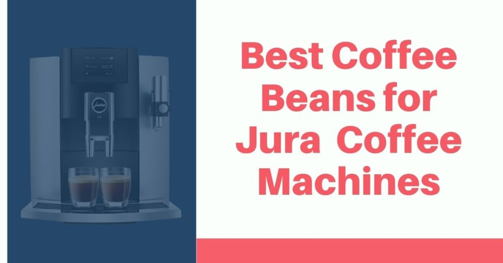 Best Coffee Beans for Jura Machines