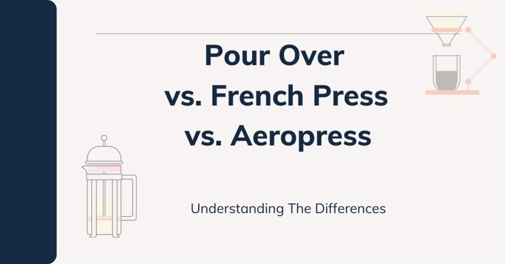 Pour Over vs French Press vs Aeropress