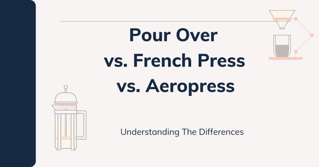 Pour Over vs French Press vs Aeropress