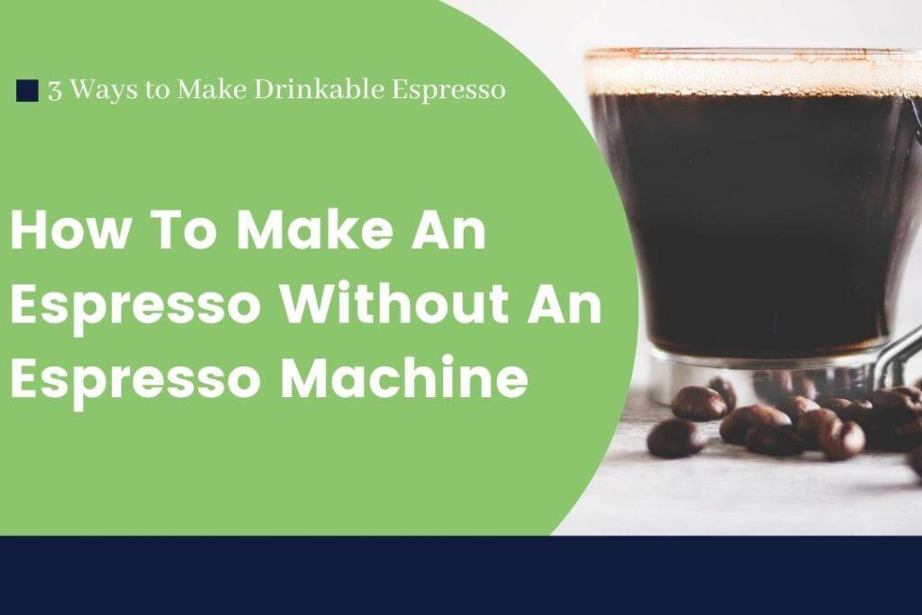 How To Make An Espresso Without An Espresso Machine
