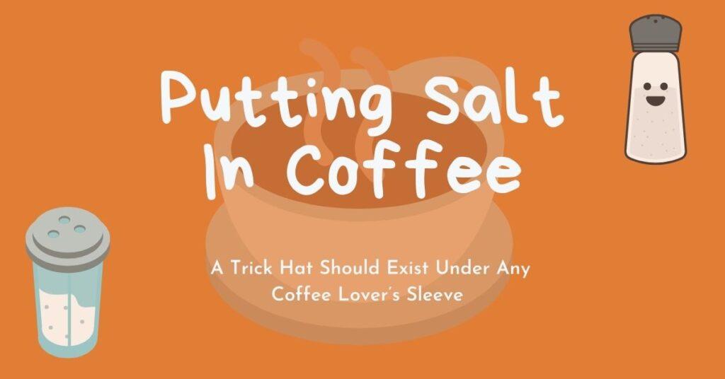 Putting Salt In Coffee
