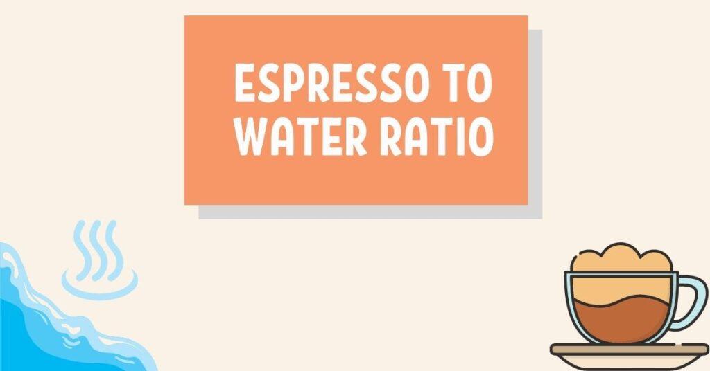 Espresso To Water Ratio
