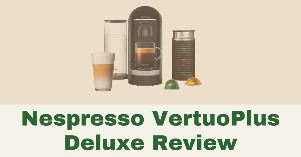 nespresso vertuoplus deluxe review