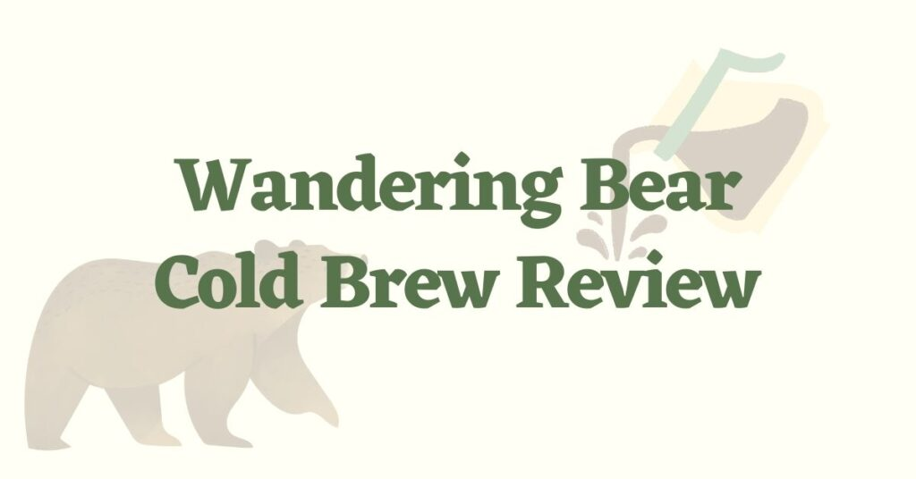 Wandering Bear Cold Brew Review