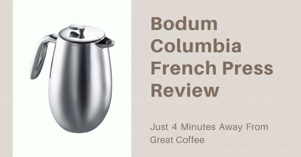 Bodum Columbia French Press Review