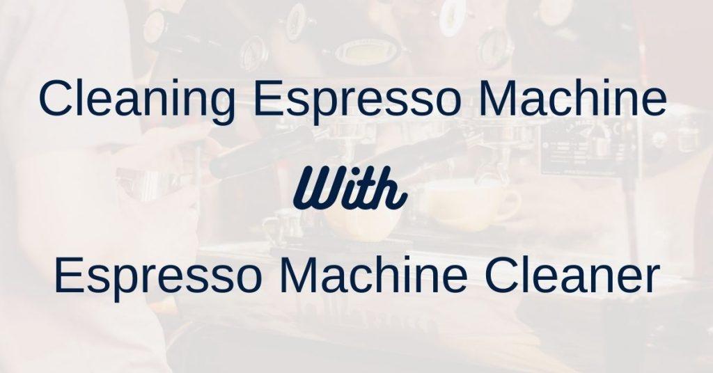 Cleaning Espresso Machine with Espresso Machine Cleaner