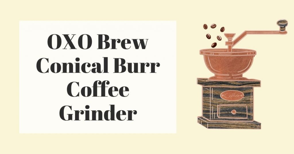 oxo brew conical burr coffee grinder review