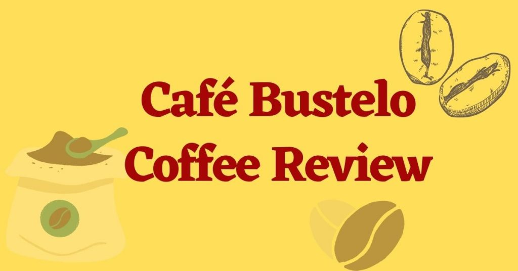 Cafe Bustelo Coffee Review