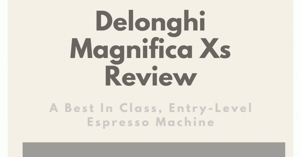 Delonghi Magnifica Xs Review