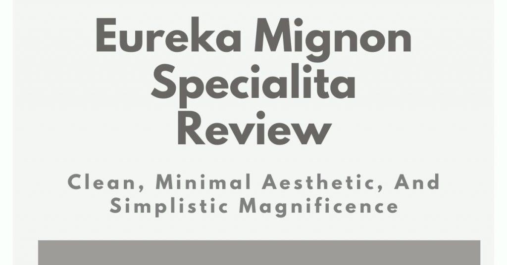 Eureka Mignon Specialita Review