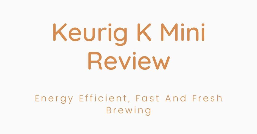 Keurig K Mini Review