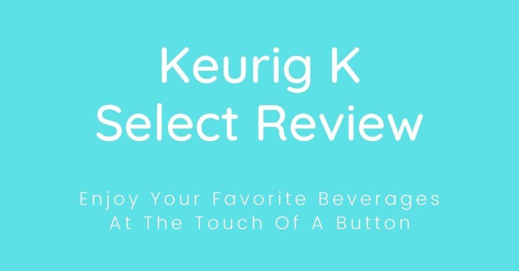 Keurig K Select Review