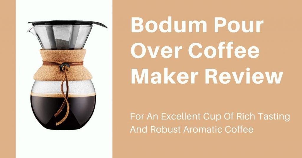 Bodum Pour Over Coffee Maker Review