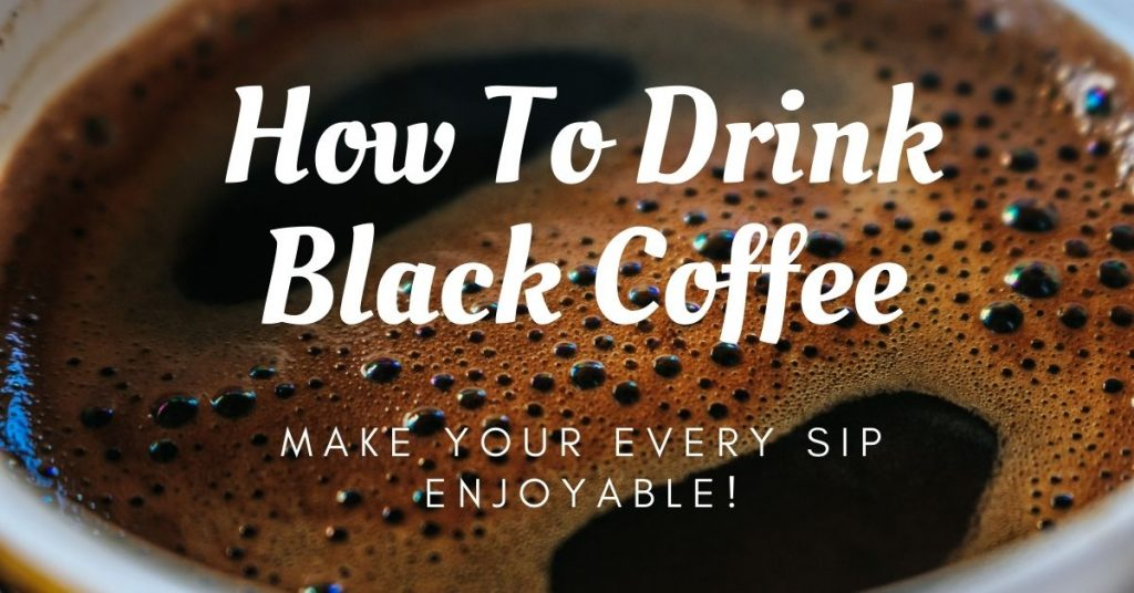 How To Drink Black Coffee