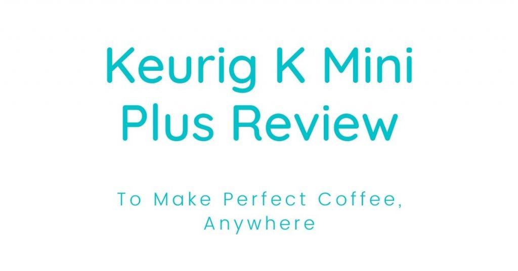 Keurig K Mini Plus Review