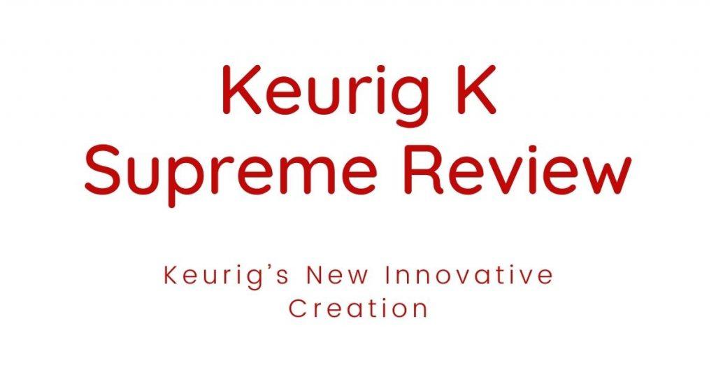 Keurig K Supreme Review