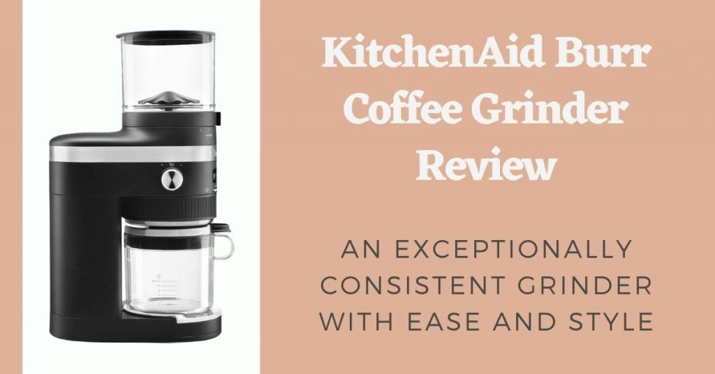 KitchenAid Burr Coffee Grinder Review