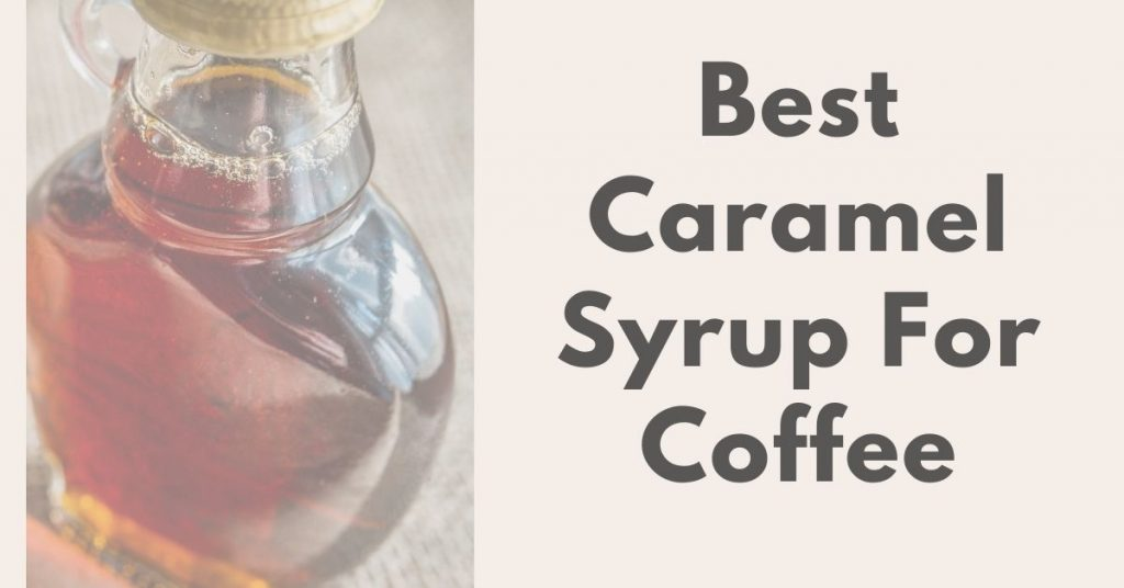 Best Caramel Syrup For Coffee