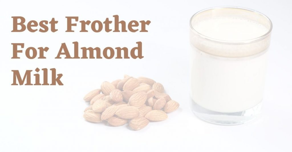 best frother for almond milk