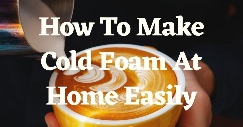 How To Make Cold Foam At Home