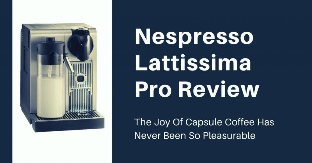 delonghi nespresso lattissima pro review